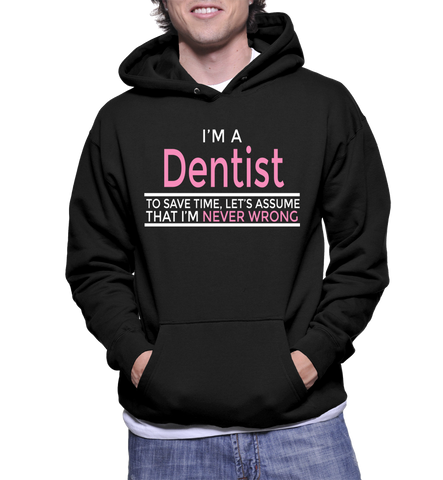 I'm A Dentist To Save Time Let's Assume That I'm Never Wrong Hoodie