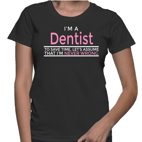 I'm A Dentist To Save Time Let's Assume That I'm Never Wrong T-Shirt