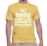 I'm A Dentist To Save Time, Let's Just Assume I'm Always Right T-Shirt