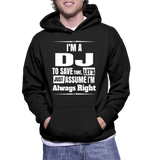I'm A DJ To Save Time, Let's Just Assume I'm Always Right Hoodie