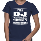 I'm A DJ To Save Time, Let's Just Assume I'm Always Right T-Shirt