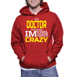 I'm A Doctor That Means I'm Cool Collected Passionate Crazy Hoodie
