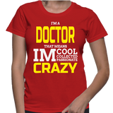 I'm A Doctor That Means I'm Cool Collected Passionate Crazy T-Shirt