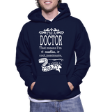 I'm A Doctor That Means I'm Creative Cool Passionate & A Little Bit Crazy Hoodie