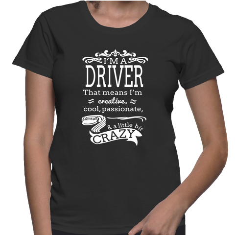 I'm A Driver That Means I'm Creative, Cool, Passionate & A Little Bit Crazy T-Shirt