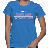 I'm A Marketing Manager To Save Time, Let's Assume That I'm Never Wrong T-Shirt
