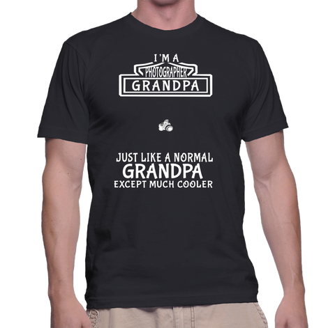 I'm A Photographer Grandpa Just Like A Normal Grandpa Except Much Cooler T-Shirt