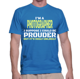 I'm A Photographer I Suppose I Could Be Prouder But It's Highly Unlikely T-Shirt