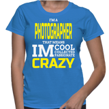 I'm A Photographer That Means I'm Cool Collected Passionate Crazy T-Shirt