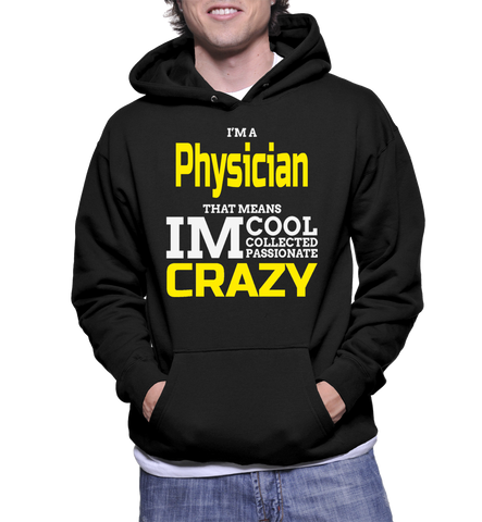 I'm A Physician That Means Im Cool Collected Passionate Crazy Hoodie