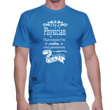I'm A Physician That Means I'm Creative, Cool, Passonate & A Little Bit Crazy T-Shirt