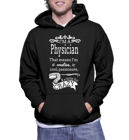 I'm A Physician That Means I'm Creative, Cool, Passonate & A Little Bit Crazy Hoodie