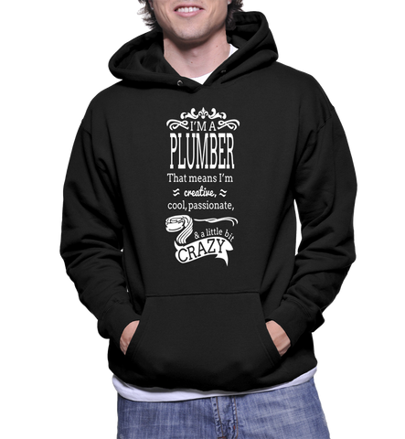 I'm A Plumber That Means I'm Creative, Cool, Passionate & A Little Bit Crazy Hoodie
