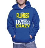 I'm A Plumber That Means IM Cool Collected Passionate Crazy Hoodie