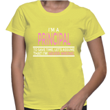 I'm A Principal To Save Time, Let's Assume That I'm Never Wrong T-Shirt