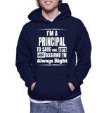 I'm A Principal To Save Time, Lets Just Assume I'm Always Right Hoodie