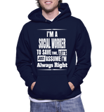 I'm A Social Worker To Save Time, Let's Just Assume I'm Always Right Hoodie