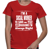I'm A Social Worker To Save Time, Let's Just Assume I'm Always Right T-Shirt