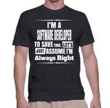 I'm A Software Developer To Save Time, Let's Just Assume I'm Always Right T-Shirt