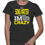 I'm A Song Writer That Means IM Cool Collected Passionate Crazy T-Shirt