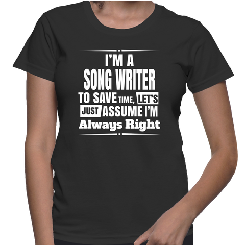 I'm A Song Writer To Save Time, Let's Just Assume I'm Always Right T-Shirt