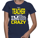 I'm A Teacher That Means IM Cool Collected Passionate Crazy T-Shirt