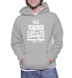 I'm A Teacher To Save Time, Let's Just Assume I'm Always Right Hoodie