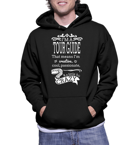 I'm A Tour Guide That Means I'm Creative, Cool, Passionate & A Little Bit Crazy Hoodie