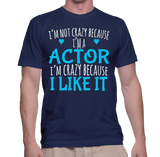 I'm Not Crazy Because I'm A Actor I'm Cazy Because I Like It T-Shirt