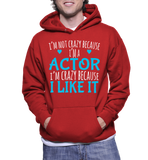 I'm Not Crazy Because I'm A Actor I'm Cazy Because I Like It Hoodie