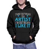 I'm Not Crazy Because I'm A Artist I'm Crazy Because I Like It Hoodie