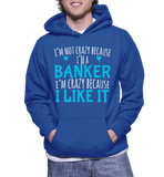 I'm Not Crazy Because I'm A Banker I'm Crazy Because I Like It Hoodie