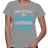 I'm Not Crazy Because I'm A Cool Artist I'm Crazy Because I Like It T-Shirt
