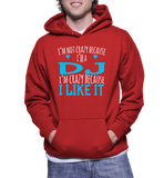 I'm Not Crazy Because I'm A DJ I'm Crazy Because I Like It Hoodie