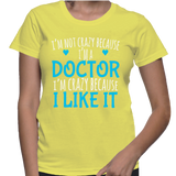 I'm Not Crazy Because I'm A Doctor I'm Crazy Because I Like It T-Shirt