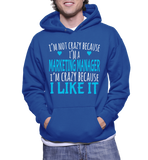 I'm Not Crazy Because I'm A Marketing Manager I'm Crazy Because I Like It Hoodie