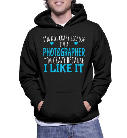 I'm Not Crazy Because I'm A Photographer I'm Crazy Because I Like It Hoodie