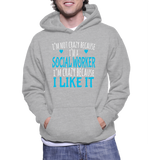 I'm Not Crazy Because I'm A Social Worker I'm Crazy Because I Like It Hoodie