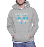 I'm Not Crazy Because I'm A Tour Guide I'm Crazy Because I Like It Hoodie