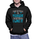 I'm Not Crazy Because I'm A Physician Assistant I'm Crazy Because I Like It Hoodie