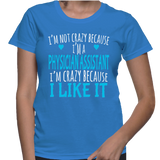 I'm Not Crazy Because I'm A Physician Assistant I'm Crazy Because I Like It T-Shirt