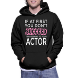 If At First You Don't Succeed Try Listening To Your Actor Hoodie