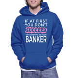 If At First You Don't Succeed Try Listening To Your Banker Hoodie