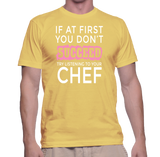 If At First You Don't Succeed Try Listening To Your Chef T-Shirt