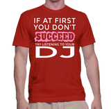 If At First You Don't Succeed Try Listening To Your DJ T-Shirt