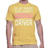 If At First You Don't Succeed Try Listening To Your Driver T-Shirt