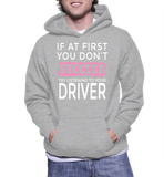 If At First You Don't Succeed Try Listening To Your Driver Hoodie