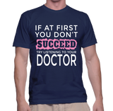 If At First You Don't Succeed Try Listening To Your Doctor T-Shirt