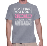 If At First You Don't Succeed Try Listening To Your Marketing Manager T-Shirt