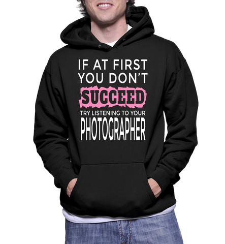 If At First You Don't Succeed Try Listening To Your Photographer Hoodie